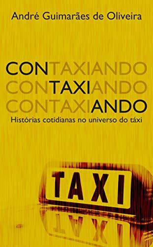 Contaxiando: Histórias cotidianas no universo do táxi (Portuguese Edition)