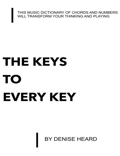 Compare Textbook Prices for The Keys to Every Key: A Dictionary of Chords using the Number System  ISBN 9781987795950 by Heard, Denise