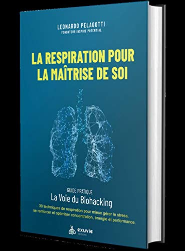 La Respiration pour la Maîtrise de Soi: Guide pratique: La Voie du Biohacking