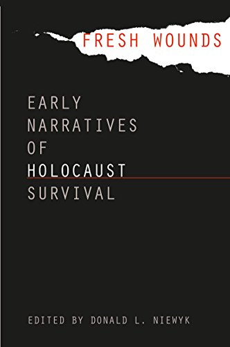 Fresh Wounds: Early Narratives of Holocaust Survival (English Edition)