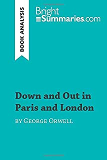 Down and Out in Paris and London by George Orwell (Book Analysis): Detailed Summary, Analysis and Reading Guide