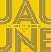 Jaune - Histoire d'une couleur de Michel Pastoureau