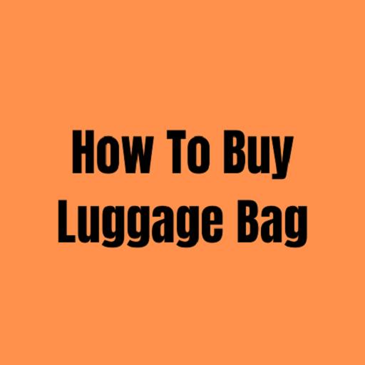 How To Buy Luggage Bag