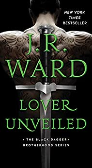 Lover Unveiled (The Black Dagger Brotherhood series Book 19) by [J.R. Ward]