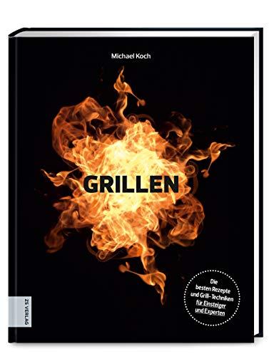Grillen: Die besten Rezepte und Grill-Techniken für Einsteiger und Experten: Die besten Rezepte und Grill-Techniken fr Einsteiger und Experten