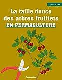 La taille douce des arbres fruitiers en permaculture
