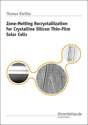 Zone-Melting Recrystallization for Crystalline Silicon Thin-Film Solar Cells (Dissertation Premium)