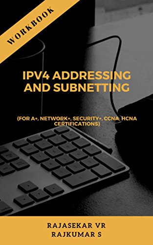 IPv4 ADDRESSING AND SUBNETTING WORKBOOK: For A+, Network+, Security+, CCNA, HCNA Certifications (B1) (English Edition)