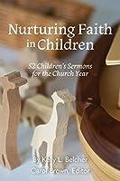 Nurturing Faith in Children: 52 Children's Sermons for the Church Year