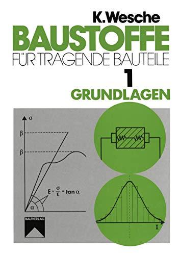 Baustoffe für tragende Bauteile: Band 1: Grundlagen. Baustoffkenngrößen, Meß- und Prüftechnik, Statistik und Qualitätssicherung