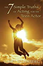 The 7 Simple Truths of Acting for The Teen Actor (Young Actors Series)