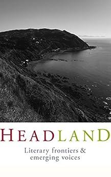 Headland: Issue 13 by [Headland NZ, Laura McNeur, Liesl Nunns]