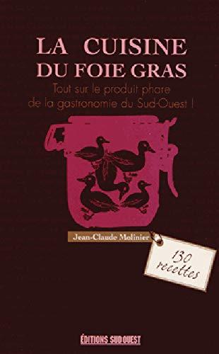 La cuisine du foie gras : Cru, mi-cuit, poêlé, en terrine... (SUD OUEST PRATIQUE - CUISINE)
