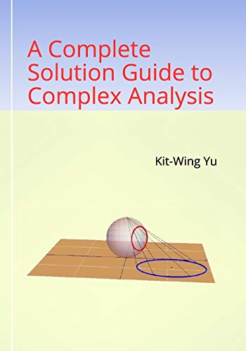 Compare Textbook Prices for A Complete Solution Guide to Complex Analysis  ISBN 9789887415510 by Yu, Kit-Wing