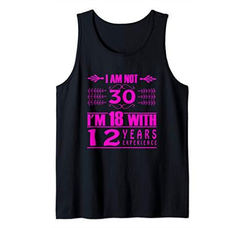30. Geburtstag - nicht 30 Ich bin 18 mit 12 Jahren Erfahrung Tank Top