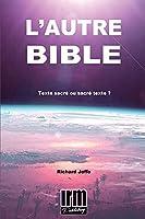 L'AUTRE BIBLE: Texte sacré ou sacré texte ?