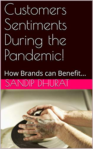 Customers Sentiments During the Pandemic!: How Brands can Benefit... (SPD Book 8) (English Edition)