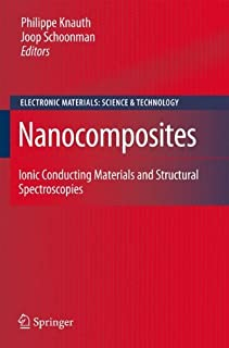 Nanocomposites: Ionic Conducting Materials and Structural Spectroscopies (Electronic Materials: Science & Technology Book 10)