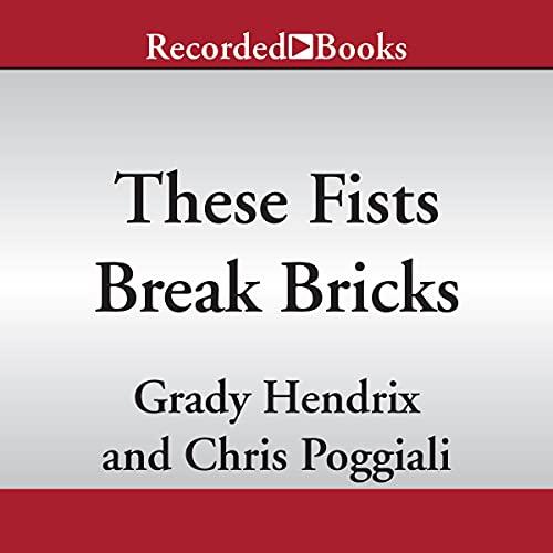 These Fists Break Bricks Audiobook By Chris Poggiali, Grady Hendrix cover art