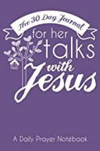 The 30 Day Journal for Her Talks with Jesus (Violet Color Cover): A Daily Prayer Notebook for Women (The Ladies Prayer Notes Series of Easy-to-Carry Pocketbook Journals) (Volume 3)