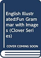English Illustrated:Fun Grammar with Images (Clover Series)