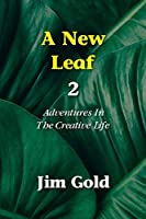 A New Leaf 2: Adventures In The Creative Life