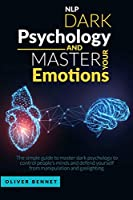 Nlp Dark Psychology and Master your Emotions: The simple guide to master dark psychology to control people's minds and defend yourself from manipulation and gaslighting
