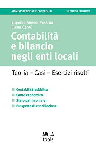 Contabilita' e bilancio negli Enti Locali: Teoria - Casi - Esercizi risolti: Teoria - Casi - Esercizi svolti (Tools-Amministrazione e controllo)