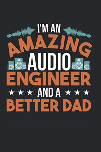 I'm An Amazing Audio Engineer And A Better Dad: Toningenieur & Tontechniker Notizbuch 6'x9' Mischpult Geschenk Für Ton & Audio