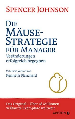Die Mäusestrategie für Manager (Sonderausgabe zum 20. Jubiläum): Veränderungen erfolgreich begegnen. Mit einem Vorwort von Kenneth Blanchard - Das ... 28 Millionen verkaufte Exemplare weltweit