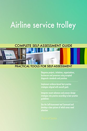 Airline service trolley All-Inclusive Self-Assessment - More than 650 Success Criteria, Instant Visual Insights, Comprehensive Spreadsheet Dashboard, Auto-Prioritized for Quick Results