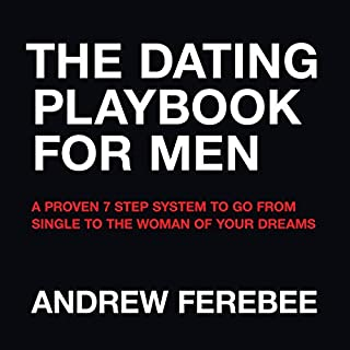 The Dating Playbook For Men: A Proven 7 Step System To Go From Single To The Woman Of Your Dreams                   By:                                                                                                                                 Andrew Ferebee                               Narrated by:                                                                                                                                 Andrew Ferebee                      Length: 9 hrs and 3 mins     1,494 ratings     Overall 4.5