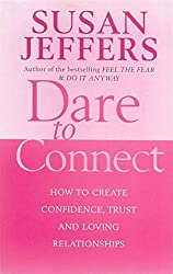 Dare to Connect: How to Create Confidence, Trust and Loving Relationships: Susan Jeffers