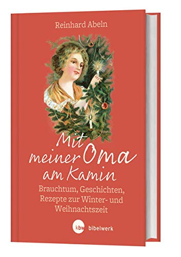 Mit meiner Oma am Kamin: Brauchtum, Geschichte, Rezepte zur Winter- und Weihnachtszeit