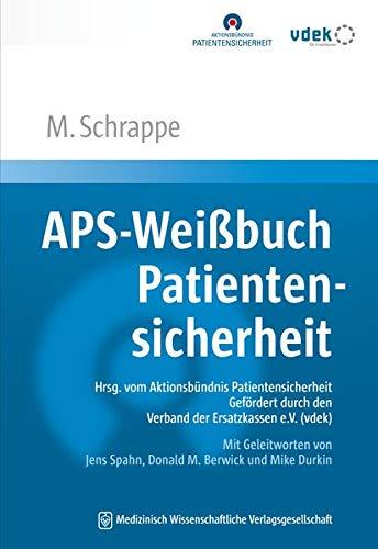 APS-Weißbuch Patientensicherheit: Sicherheit in der Gesundheitsversorgung: neu denken, gezielt verbessern. Hrsg. vom Aktionsbündnis ... Jens Spahn, Donald M. Berwick und Mike Durkin