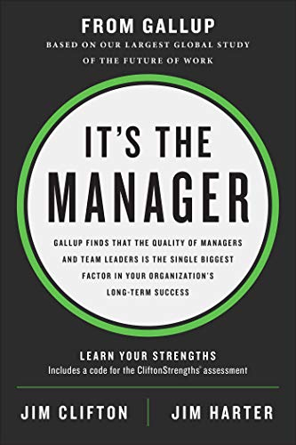 Amazon.com: It's the Manager: Gallup finds the quality of managers and team  leaders is the single biggest factor in your organization's long-term  success. eBook: Clifton, Jim, Harter, Jim: Kindle Store
