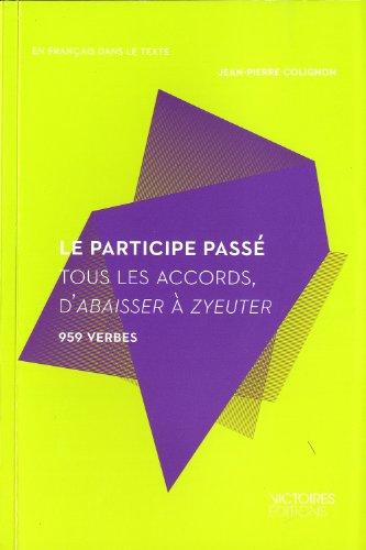 Le participe passé - Tous les accords, d'Abaisser à Zyeuter. 959 verbes