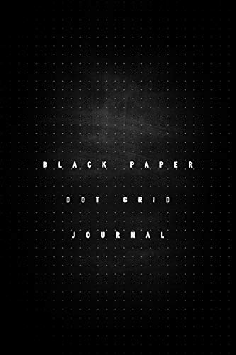 Black Paper Dot Grid Journal: Notebook With Blank Pages To Write, Draw And Sketch - Calligraphy - For Gel, Ink, Pens, Metallic, Markers ( 6x9 Inches - 100 Pages )