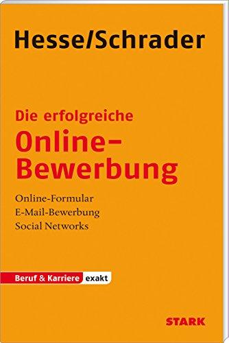 Bewerbung Beruf & Karriere: Hesse/Schrader: EXAKT - Die erfolgreiche Online-Bewerbung: Online-Formular - E-Mail-Bewerbung - Social Networks