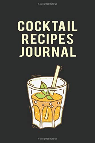 Cocktail Recipes Journal: Cocktail Recipes Organizer for Aspiring & Experienced