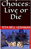 Choices: Live or Die (English Edition)...