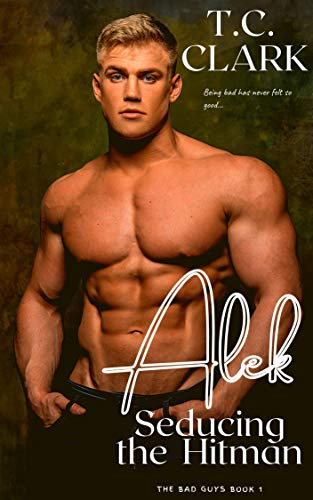 Alek : Seducing the Hitman (BWWM) (The Bad Guys Book 1) by [T.C.  Clark]