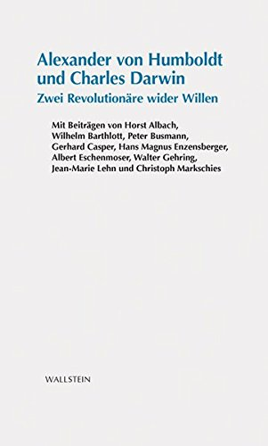 Alexander von Humboldt und Charles Darwin: Zwei Revolutionäre wider Willen