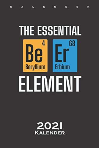 Das wichtigste Element in der Chemie Bier Kalender 2021: Jahreskalender für Wissenschaftler und Chemie-Nerds