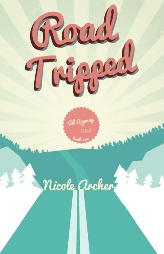 Road-Tripped: A Romantic Comedy (Ad Agency Series) (Volume 1)