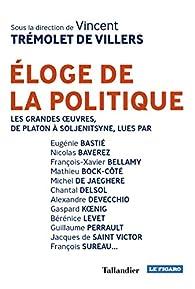 Éloge de la politique: Avec les grandes textes par Vincent Trémolet de Villiers