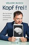 Expert Marketplace -  Volker Busch - Kopf frei!: Wie Sie Klarheit, Konzentration und Kreativität gewinnen