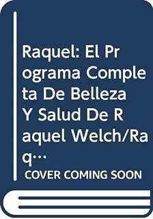Raquel: El Programa Completa De Belleza Y Salud De Raquel Welch/Raquel : The Raquel Welch Total Beauty and Fitness Program (Spanish Edition)