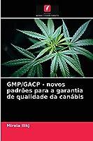GMP/GACP - novos padrões para a garantia de qualidade da canábis