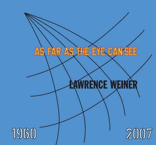 Lawrence Weiner: AS FAR AS THE EYE CAN SEE 1960-2007 (Whitney Museum of American Art)